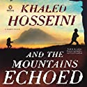 And the Mountains Echoed Audiobook by Khaled Hosseini Narrated by Khaled Hosseini, Navid Negahban, Shohreh Aghdashloo