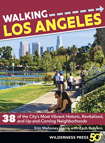 Walking Los Angeles: 38 Walking Tours Exploring Stairways, Streets, and Buildings You Never Knew Existed