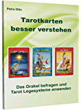 Tarotkarten besser verstehen: Das Orakel befragen und Tarot Legesysteme anwenden (Tarotkarten verstehen 1)