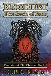 Bloodlust: The Seeds of Ruin (Domains of the Chosen Book 6)