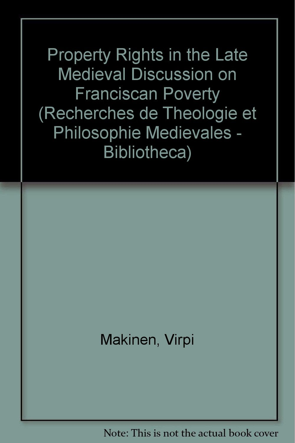 Property Rights in the Late Medieval Discussion on Franciscan Poverty (Recherches de Theologie et Philosophie Medievales - Bibliotheca)