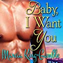 Baby, I Want You Audiobook by Marcia King-Gamble Narrated by Natasha Soudek