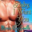 Baby, I Want You Audiobook by Marcia King-Gamble Narrated by Natasha Soudek