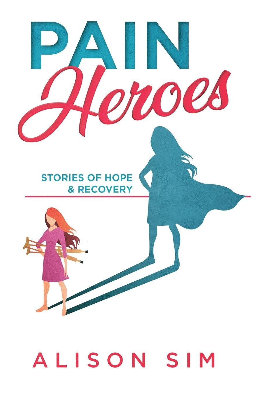 Pain Heroes Stories of Hope and Recovery
