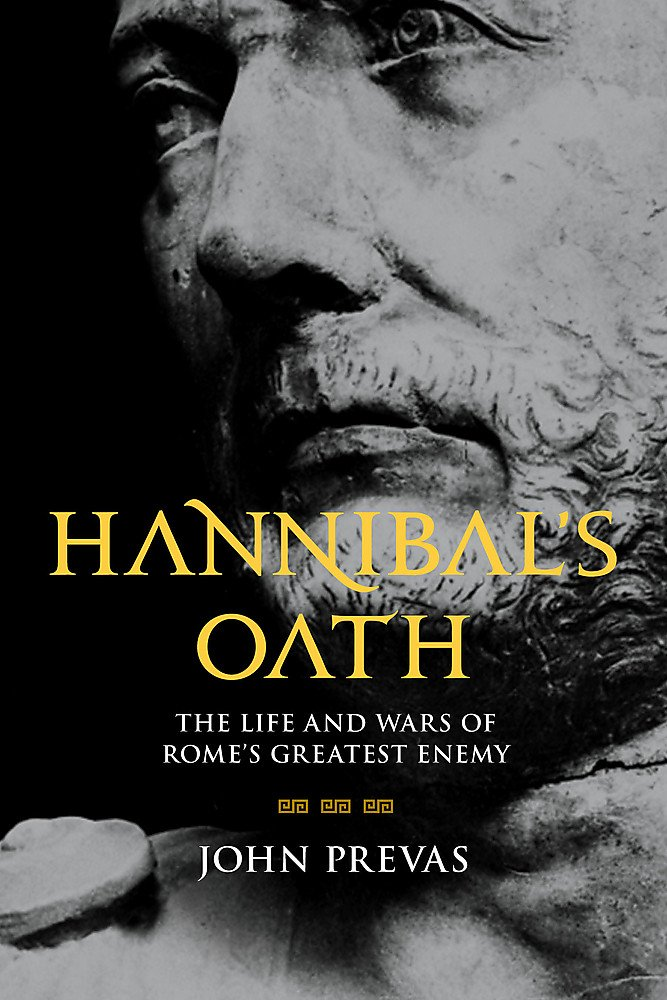 Hannibal's Oath: The Life and Wars of Rome's Greatest Enemy