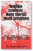 Multiple Sclerosis Many Stories Many Symptoms: A book written by people living with Multiple Sclerosis, about how they deal with the challenges they face.
