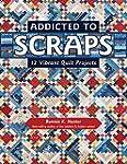 Addicted to Scraps: 12 Vibrant Quilt...