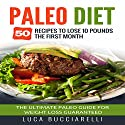 Paleo Diet: 50 Recipes to Lose 10 Pounds the First Month: The Ultimate Paleo Meal Plan for Weight Loss Guaranteed Audiobook by Luca Bucciarelli Narrated by Michael Mola