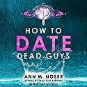 How to Date Dead Guys: Witch's Handbook Series, Book 1 Audiobook by Ann M. Noser Narrated by Caitlin Kelly