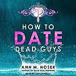 How to Date Dead Guys: Witch's Handbook Series, Book 1 | Ann M. Noser