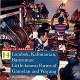 Music of Indonesia, Vol. 14: Lombok, Kalimantan, Banyumas: Little-known Forms of Gamelan and Wayang