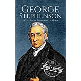 George Stephenson: A Life From Beginning to End