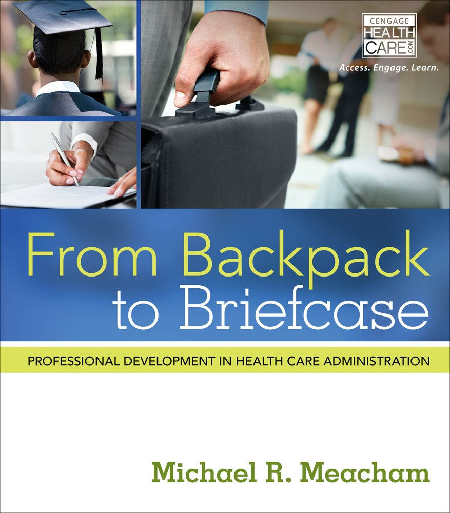 From Backpack to Briefcase: Professional Development in Health Care Administration by Cengage Learning