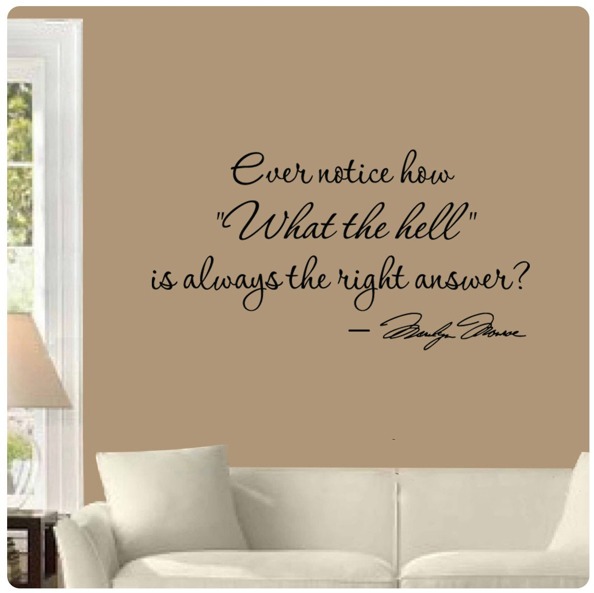 Amazon.com: Ever Notice How What The Hell Is Always The Right Answer? By Marilyn  Monroe Wall Decal Sticker Art Mural Home Décor Quote: Home U0026 Kitchen
