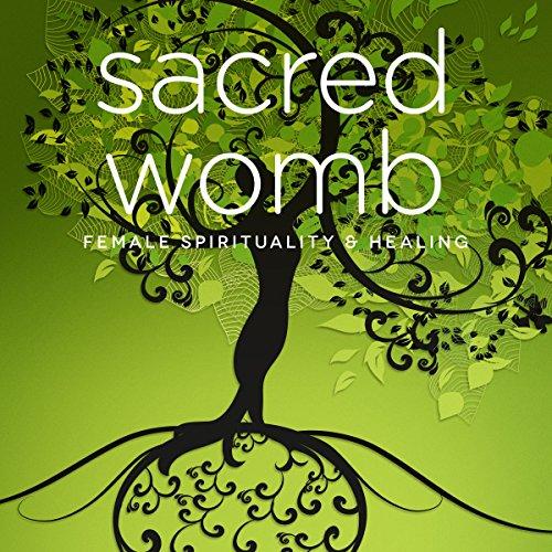Sacred Womb: Goddess Teachings & Meditations for Healing, Confidence, Stress & Spirituality