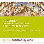 Tapferkeit (Tugenden - Die Meisterschaft des Lebens 2) | Christoph Quarch