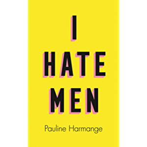 I Hate Men: More than a banned book, the must-read on feminism, sexism and the patriarchy for every woman