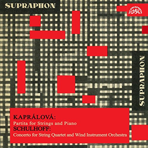 (Kaprálová: Partita For Strings And Piano - Schulhoff: Concerto For String Quartet And Wind Instrument)
