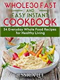 img - for Whole30 Fast And Easy Instant Cookbook: 54 Everyday Whole Food Recipes for Healthy Living book / textbook / text book
