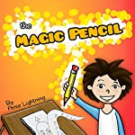 The Magic Pencil!: A Fun Story About Imagination and Adventure: Fun Time Series for Early Readers | Arnie Lightning