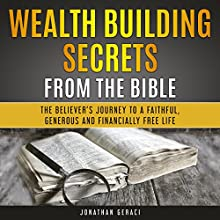 Wealth Building Secrets from the Bible: The Believer's Journey to a Faithful, Generous, and Financially Free Life Audiobook by Jonathan Geraci Narrated by Al Kessel