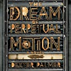 The Dream of Perpetual Motion: A Novel Audiobook by Dexter Palmer Narrated by William Dufris