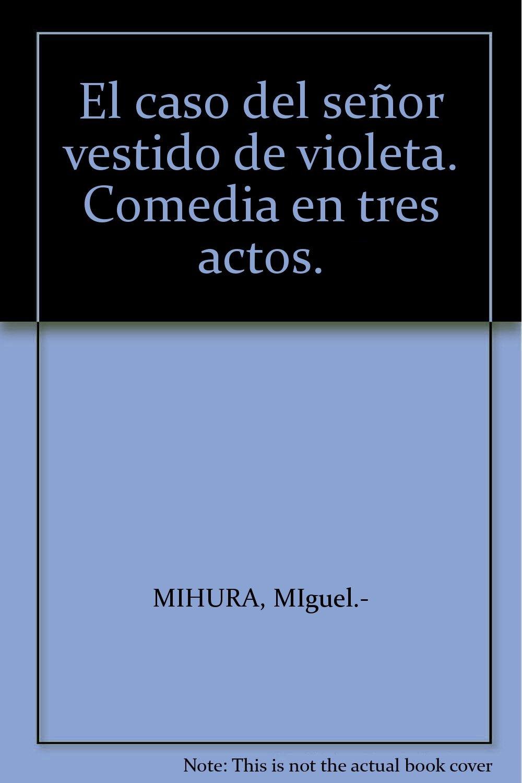 El caso del señor vestido de violeta. Comedia en tres actos.: Amazon.com: Books