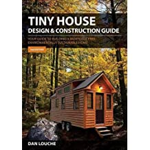 Tiny House Design & Construction Guide: Your Guide to Building a Mortage Free, Environmentally Sustainable Home