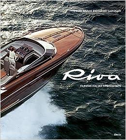 Riva Classic Italian Speedboats Amazon De Decio Riccardo Carugati