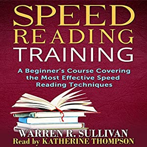 Speed Reading Training: A Beginner's Course Covering the Most Effective Speed Reading Techniques Audiobook