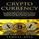 Cryptocurrency: The Ultimate Beginner Rough Advanced Guide on Everything You Need to Know about Investing in Cryptocurrencies, Bitcoin, Ethereum, Blockchain Audiobook by Samuel Rees Narrated by Ralph L. Rati
