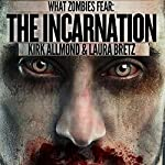 What Zombies Fear 6: The Incarnation | Kirk Allmond,Laura Bretz