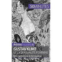 Gustav Klimt et la sensualité féminine: Entre symbolisme et Art nouveau (Artistes t. 6) (French Edition)