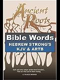 Bible Words Hebrew Strong's KJV & ARTB: Ancient Roots