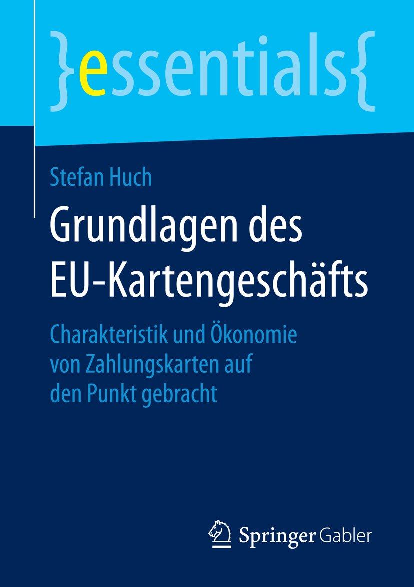 Grundlagen Des EU Kartengeschäfts  Charakteristik Und Ökonomie Von Zahlungskarten Auf Den Punkt Gebracht  Essentials