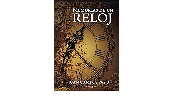 Amazon.com: Memorias de un reloj (Spanish Edition) eBook: Juan Campos Payo: Kindle Store