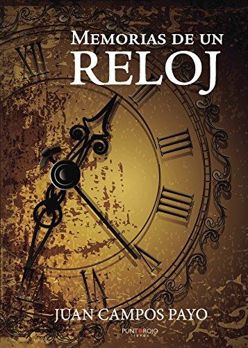 Memorias de un reloj (Spanish Edition) by [Juan Campos Payo]