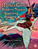Mother Goose Readers Theatre for Beginning Readers, Anthony D. Fredericks, 1591585007