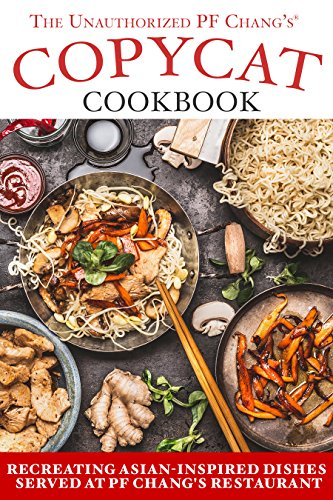 The Unauthorized Copycat Cookbook: Recreating Asian-inspired Dishes Served at PF Chang's® Restaurant by JR Stevens