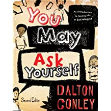 You May Ask Yourself: An Introduction to Thinking Like a Sociologist (Second Edition)