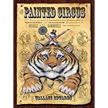The Painted Circus: P.T. Vermin Presents a Mesmerizing Menagerie of Trickery and Illusion Guaranteed to Beguile and Bamboozle the Beholder