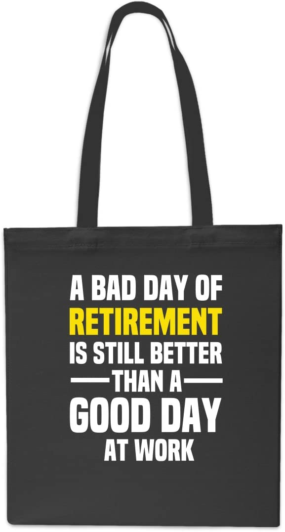 A Bad Day of Retirement is Still Better Than A Good Day at Work Tote Shopping Gym Beach Bag 42cm x38cm 10 litres-Black