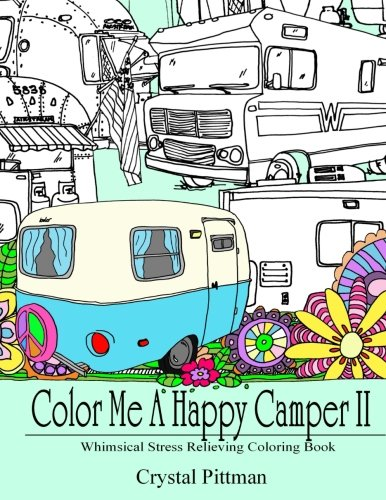 Color Me A Happy Camper II: Whimsical Stress Relieving Coloring Book