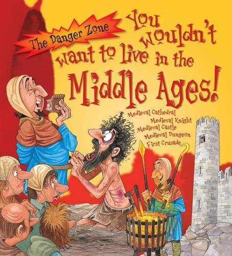 You Wouldn't Want to Live in the Middle Ages. Fiona MacDonald, Jacqueline Morley ebook