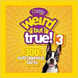 weird but true 300 outrageous facts