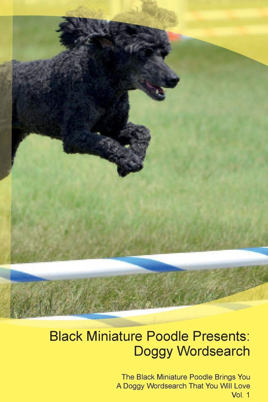 Black Miniature Poodle Presents: Doggy Wordsearch the Black Miniature Poodle Brings You a Doggy Wordsearch That You Will Love Vol. 1 PDF