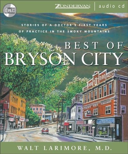 Best of Bryson City: Stories of a Doctor's First Years of Practice in the Smoky Mountains by Zondervan