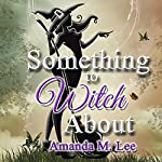 Something to Witch About: Wicked Witches of the Midwest, Book 5 | Amanda M. Lee