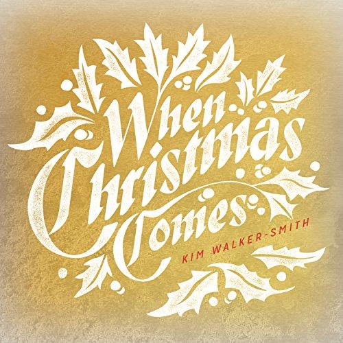 When Christmas Comes (Kim Walker)