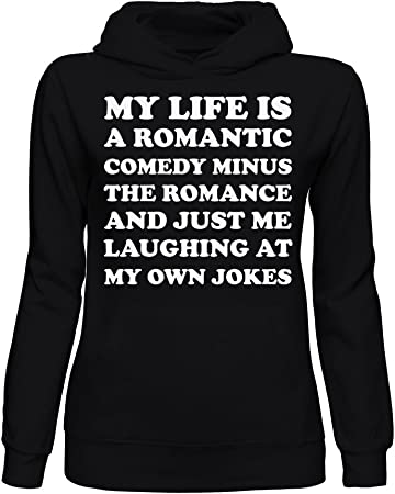 My Life Is A Romantic Comedy Minus Romance Just Me Laughing At My Own Jokes Sudadera con Capucha para Mujer